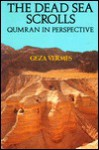 The Dead Sea Scrolls: Qumran in Perspective - Géza Vermès