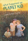 What Happened On Planet Kid - Jane Leslie Conly