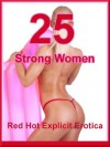 25 Strong Women: Twenty-Five Erotica Stories with Ladies in Control - Sarah Blitz, Connie Hastings, Nycole Folk, Amy Dupont, Angela Ward, Sally Whitley, Alice Drake, Geena Flix, Casey Strackner