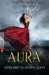 Aura - Verliebt in einen Geist: Band 1 (German Edition) - Jeri Smith-Ready, Katarina Ganslandt
