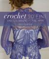 Crochet So Fine: Exquisite Designs with Fine Yarns - Kristin Omdahl