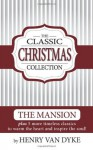 A Classic Christmas Collection - Volume One: 6 Christmas Classics by Henry Van Dyke - The Mansion, Story of the Other Wise man and more. (Volume 1) - Henry van Dyke, Librainia, Carlos L. Packard, Kiersten Nebeker