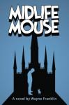 Midlife Mouse - Wayne Franklin