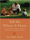 Tell Me Where It Hurts: A Day Of Humor, Healing, And Hope In My Life As An Animal Surgeon - Graham Nick
