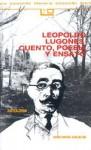 Leopoldo Lugones, Cuento, Poesia y Ensayo: Antologia - Leopoldo Lugones