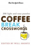 The New York Times Coffee Break Crosswords: 200 Light and Easy Puzzles - The New York Times, Will Shortz, The New York Times