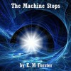 The Machine Stops - E.M. Forster, Jim Roberts