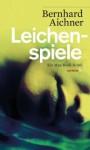 Leichenspiele - Bernhard Aichner