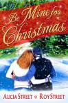Be Mine For Christmas - Alicia Street, Roy Street