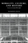 Morality, Culture, and History: Essays on German Philosophy - Raymond Geuss