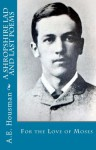 A Shropshire Lad and Last Poems: For the Love of Moses - Keith Hale, A.E. Housman