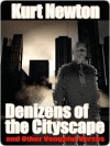 Denizens of Cityscape and Other Vengeful Verses - Kurt Newton