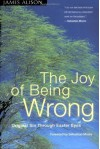 The Joy of Being Wrong: Original Sin Through Easter Eyes unknown Edition by Alison, James (1998) - James Alison