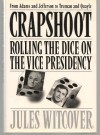 Crapshoot: Rolling The Dice On The Vice Presidency - Jules Witcover