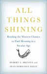 All Things Shining: Reading the Western Classics to Find Meaning in a Secular Age - Hubert L. Dreyfus, Sean Dorrance Kelly
