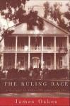 The Ruling Race: A History of American Slaveholders - James Oakes