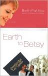 Earth to Betsy - Beth Pattillo
