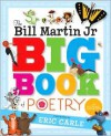 The Bill Martin Jr Big Book of Poetry - Bill Martin Jr., Michael Sampson, Eric Carle, Steven Kellogg