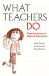 What Teachers Do: Developments in Special Education - Philip Garner