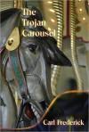 The Trojan Carousel - Carl Frederick