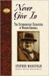 Never Give In: The Extraordinary Character of Winston Churchill (Leaders in Action Series) - Stephen Mansfield