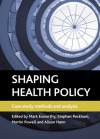 Shaping Health Policy: Case Study Methods and Analysis - Mark Exworthy, Stephen Peckham, Martin Powell, Alison Hann