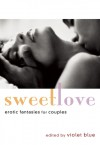 Sweet Love: Erotic Fantasies for Couples - Violet Blue, Thomas S. Roche, Allison Wonderland, Felix D'Angelo, Jan Darby, Jude Mason, Teresa Noelle Roberts, Amanda Fox, Vanessa Vaughn, Alison Tyler, Dylan Reed, Zach Addams, Janine Ashbless, N.T. Morley, D.L. King, Andrea Dale, Kristina Wright, Emilie Paris, Kat Black