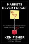 Markets Never Forget (But People Do): How Your Memory Is Costing You Money--And Why This Time Isn't Different - Kenneth L. Fisher, Lara Hoffmans