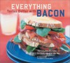 Everything Tastes Better with Bacon: 70 Fabulous Recipes for Every Meal of the Day - Sara Perry, Sheri Giblin