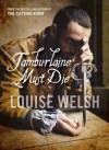 Tamburlaine Must Die. Louise Welsh - Louise Welsh