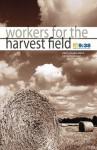 Workers for the Harvest Field - Christopher Ash, Richard Coekin, Carrie Sandom, Tim Chester, David Jackman, Vaughan Roberts, Tim Thornborough