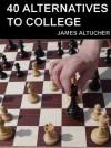 40 Alternatives to College - James Altucher