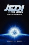 The Jedi in the Lotus: Star Wars and the Hindu Tradition - Steven J. Rosen, Jonathan Young