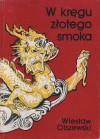 W kręgu złotego smoka - Wiesław Olszewski