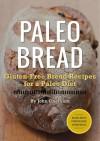 Paleo Bread: Gluten-Free Bread Recipes for a Paleo Diet - John Chatham