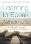 Learning to Speak Alzheimer's: A Groundbreaking Approach for Everyone Dealing with the Disease - Joanne Koenig Coste, Robert N. Butler