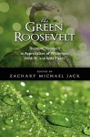 The Green Roosevelt: Theodore Roosevelt in Appreciation of Wilderness, Wildlife, and Wild Places - Theodore Roosevelt, Zachary Jack
