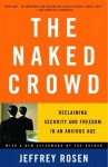 The Naked Crowd: Reclaiming Security and Freedom in an Anxious Age - Jeffrey Rosen