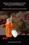 Reduce Your Healthcare Costs Through Natural Medicine - Guy Daniels
