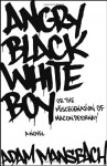 Angry Black White Boy - Adam Mansbach