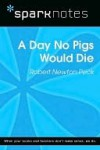 A Day No Pigs Would Die (SparkNotes Literature Guide Series) - Robert Newton Peck