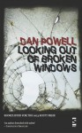 Looking Out of Broken Windows - Dan Powell