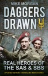 Daggers Drawn: The Real Heroes of the SAS & SBS - Mike Morgan