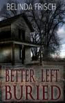 Better Left Buried - Belinda Frisch