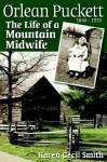 Orlean Puckett: The Life of a Mountain Midwife - Karen Cecil Smith
