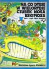 Na co dybie w wielorybie czubek nosa Eskimosa - Tadeusz Baranowski