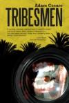 Tribesmen - Adam Cesare, John Skipp