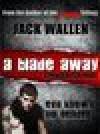 A Blade Away - Jack Wallen