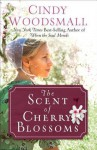 The Scent of Cherry Blossoms: A Romance from the Heart of Amish Country - Cindy Woodsmall