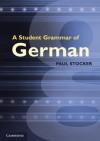 A Student Grammar of German - Paul Stocker, Christopher Young
